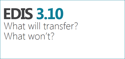 EDIS 3.10 -- What will transfer?  What won't?